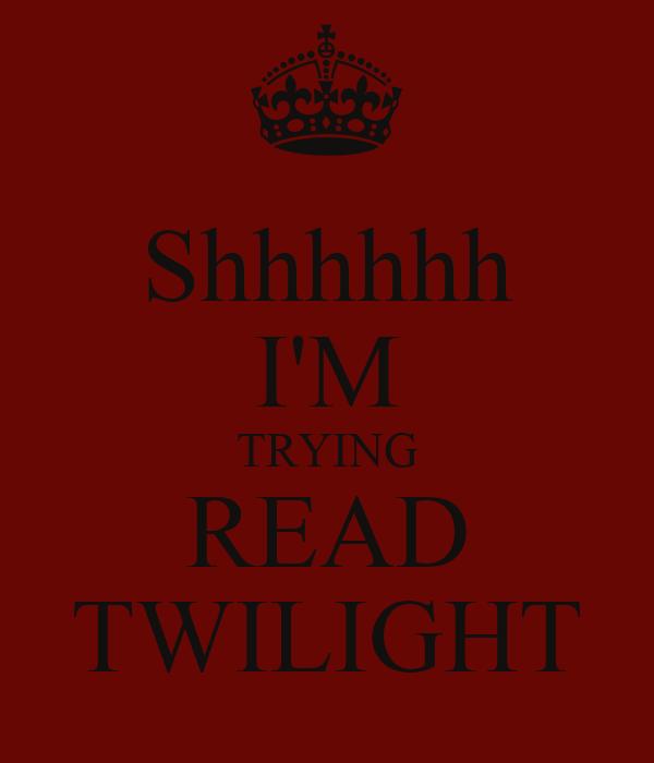 Shhhhhh I'M TRYING READ TWILIGHT