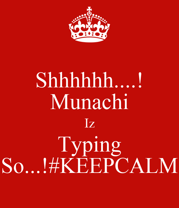 Shhhhhh....! Munachi Iz Typing So...!#KEEPCALM