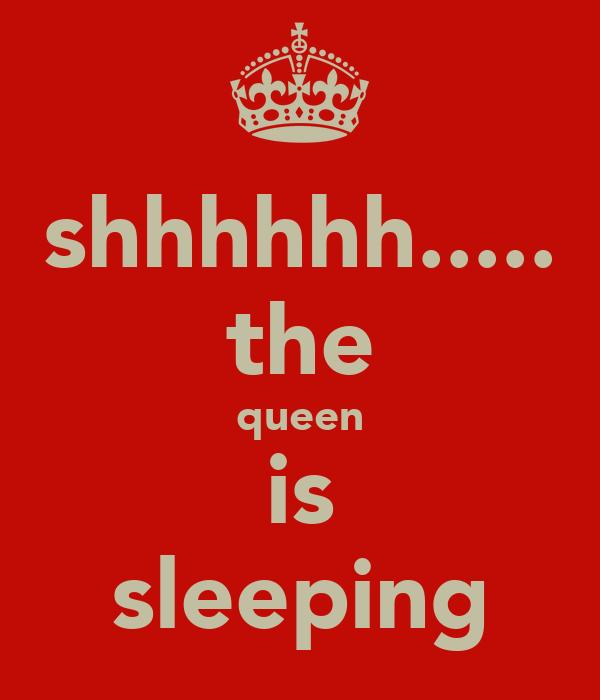 shhhhhh..... the queen is sleeping