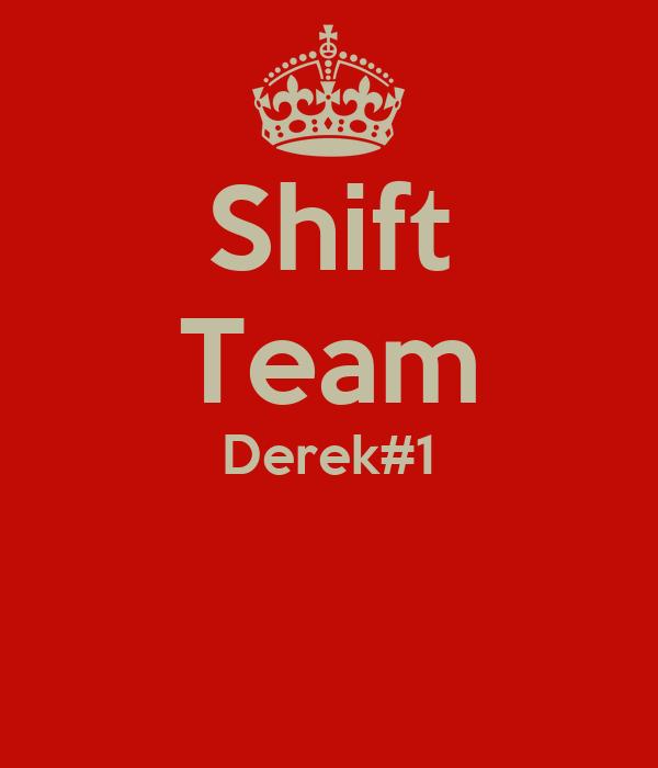 Shift Team Derek#1
