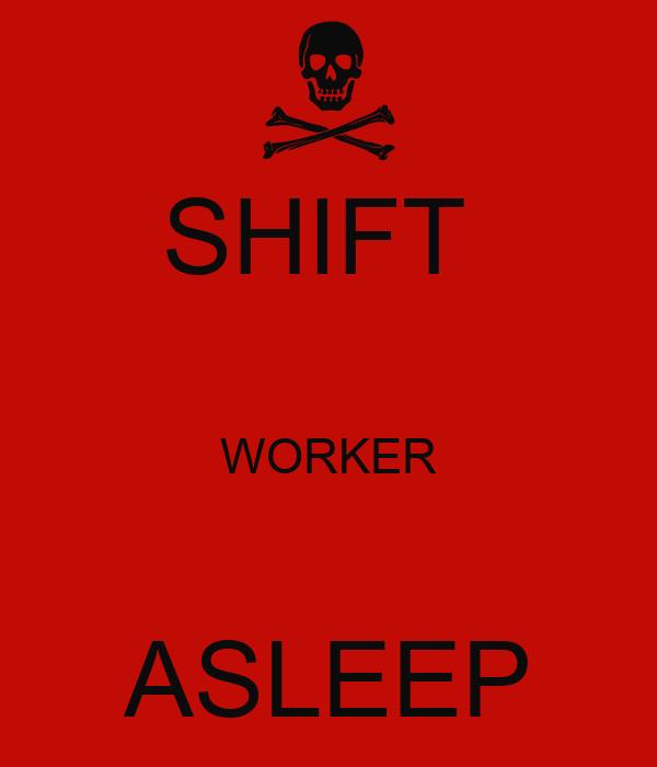 SHIFT   WORKER  ASLEEP