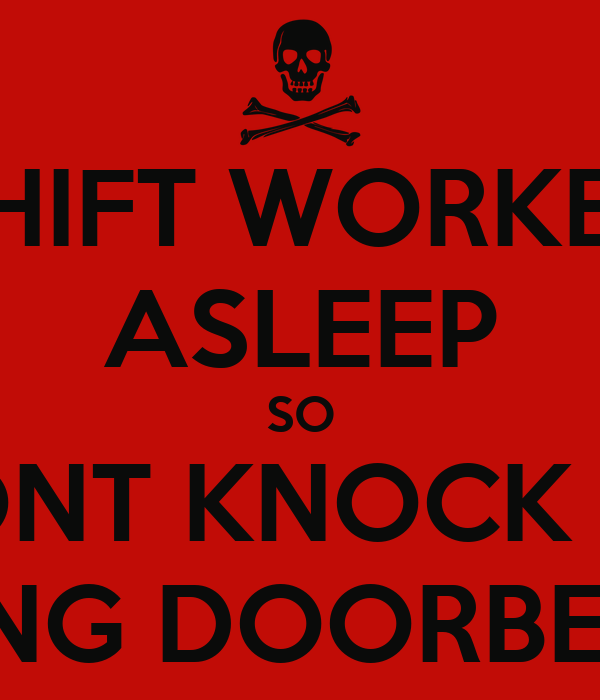 SHIFT WORKER ASLEEP SO DONT KNOCK OR RING DOORBELL