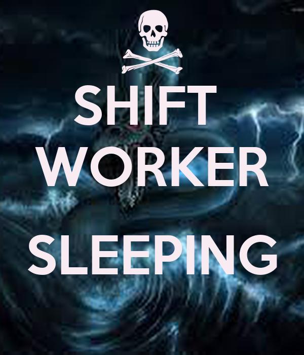 SHIFT  WORKER  SLEEPING