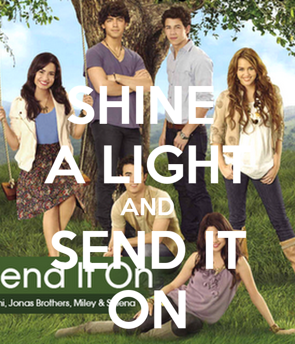 SHINE  A LIGHT AND SEND IT ON