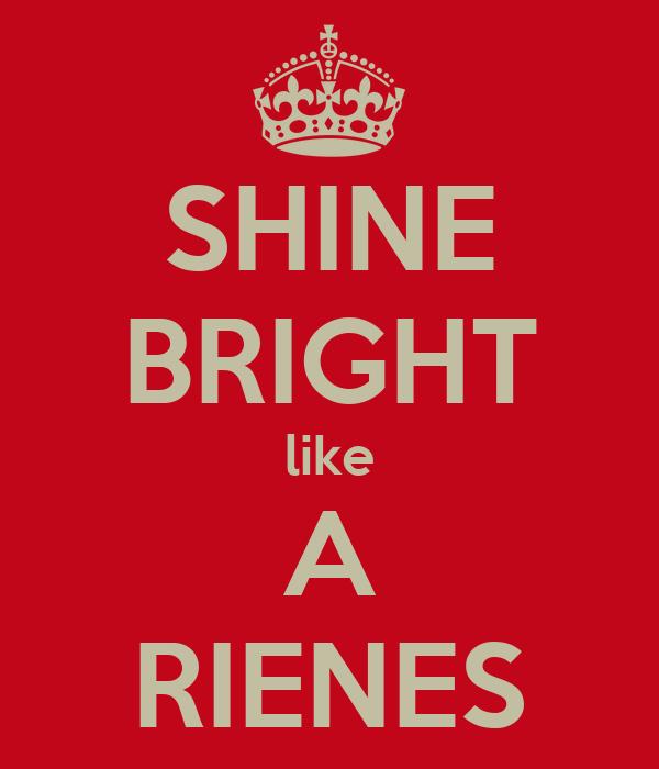 SHINE BRIGHT like A RIENES