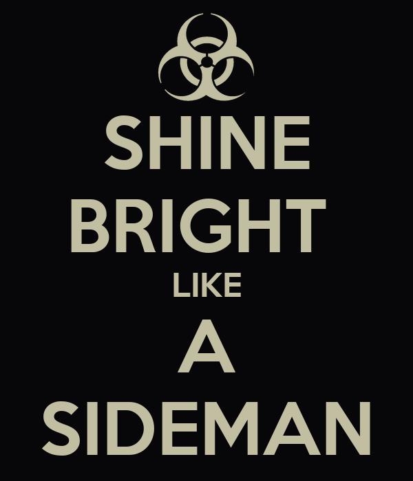 SHINE BRIGHT  LIKE A SIDEMAN