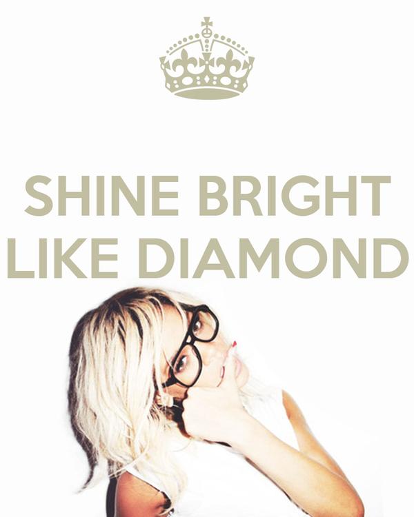 SHINE BRIGHT LIKE DIAMOND