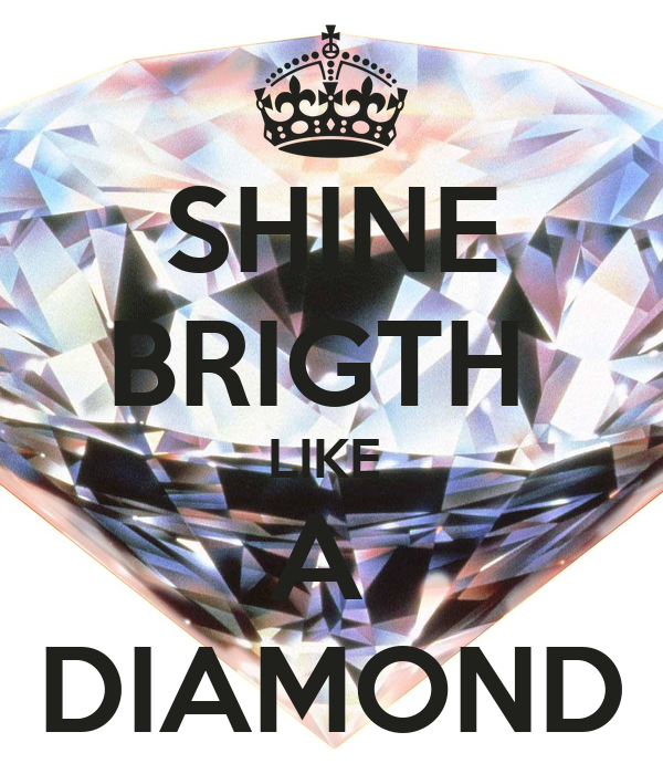 SHINE BRIGTH  LIKE  A  DIAMOND