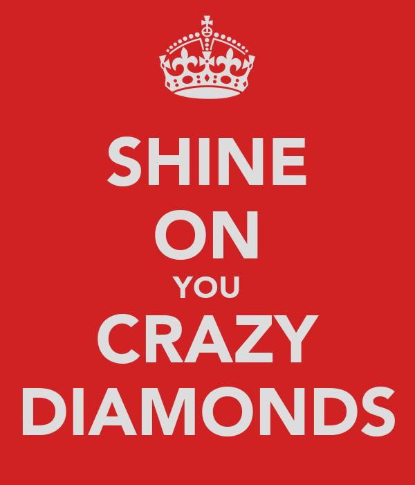 SHINE ON YOU CRAZY DIAMONDS