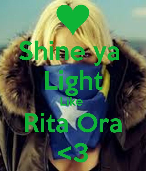 Shine ya  Light Like  Rita Ora <3