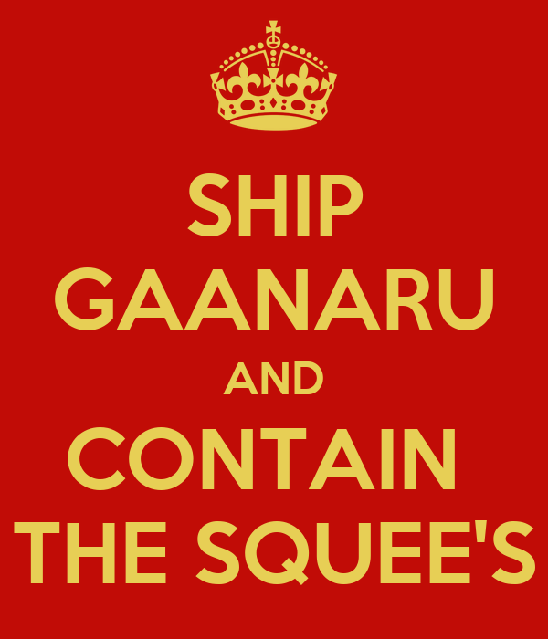SHIP GAANARU AND CONTAIN  THE SQUEE'S