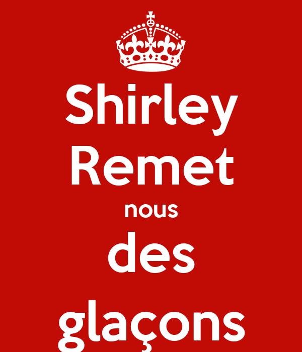 Shirley Remet nous des glaçons