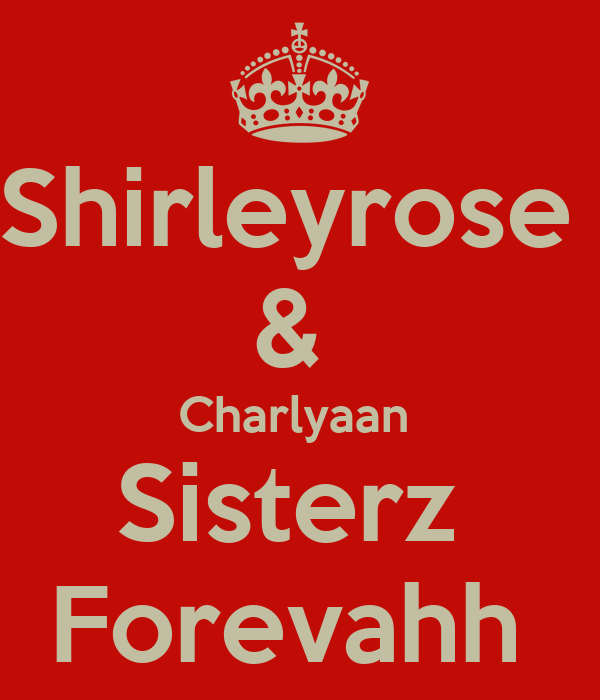 Shirleyrose  &  Charlyaan  Sisterz  Forevahh