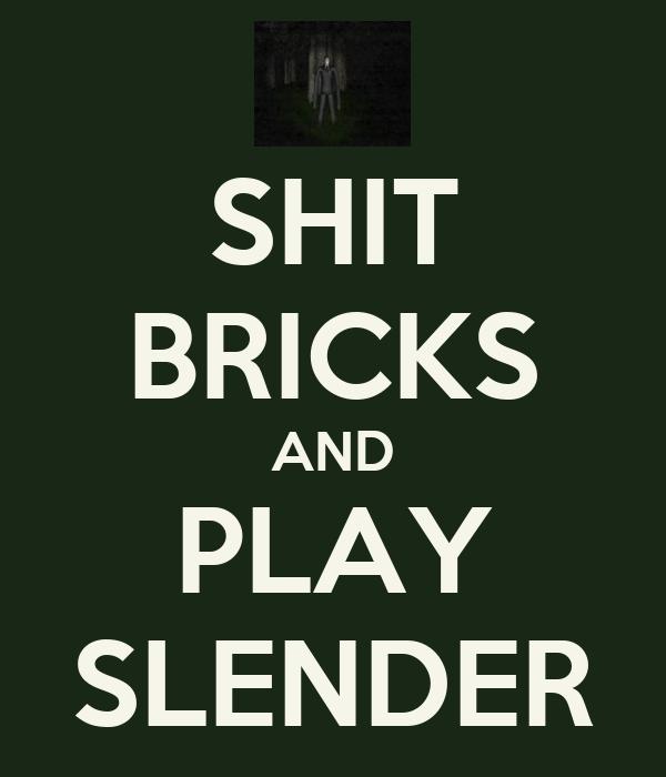 SHIT BRICKS AND PLAY SLENDER