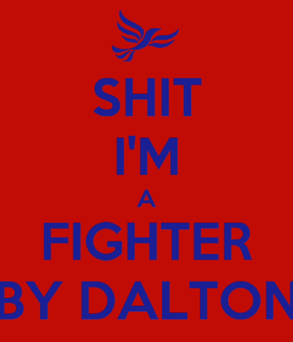 SHIT I'M A FIGHTER BY DALTON
