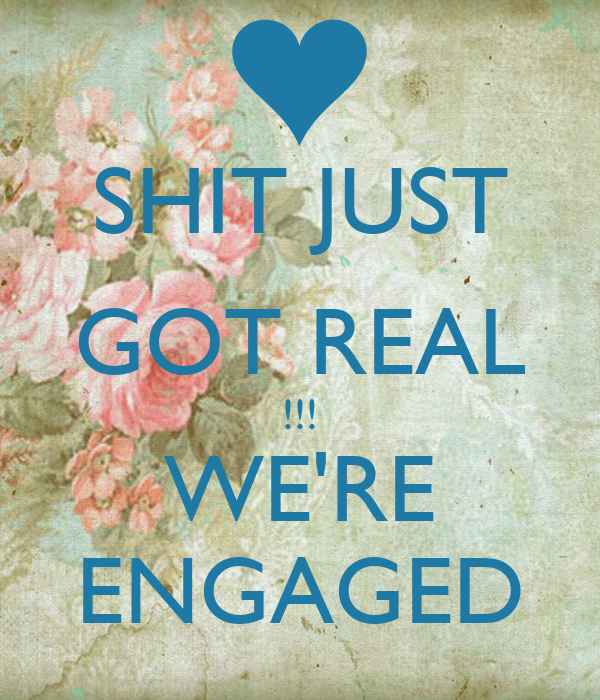 Just Got Engaged Now What: SHIT JUST GOT REAL !!! WE'RE ENGAGED Poster