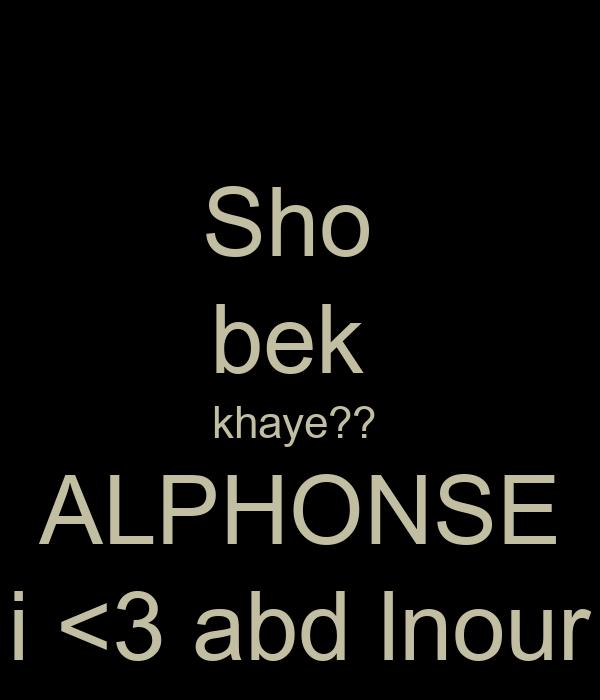 Sho  bek  khaye??  ALPHONSE i <3 abd lnour