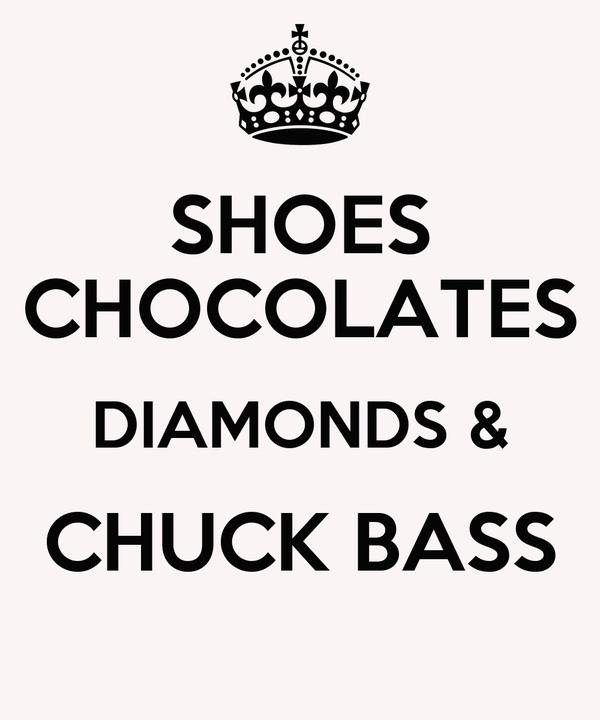 SHOES CHOCOLATES DIAMONDS & CHUCK BASS
