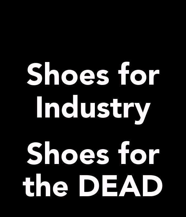 Shoes for Industry  Shoes for the DEAD