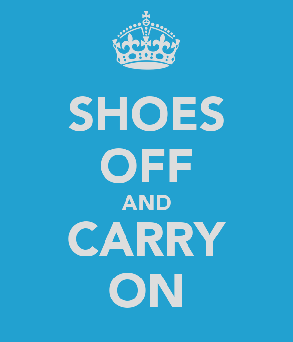 SHOES OFF AND CARRY ON