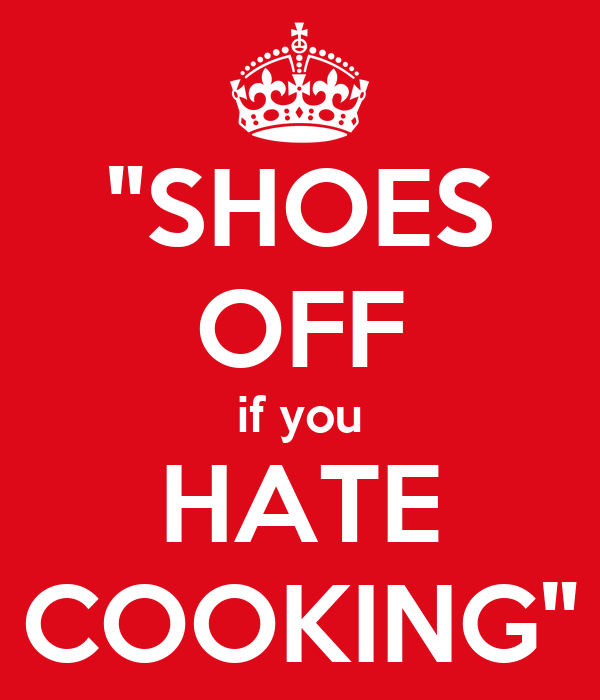"""SHOES OFF if you HATE COOKING"""