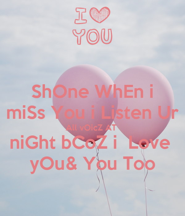 ShOne WhEn i miSs You i Listen Ur All vOicZ AT  niGht bCoZ i  Love  yOu& You Too