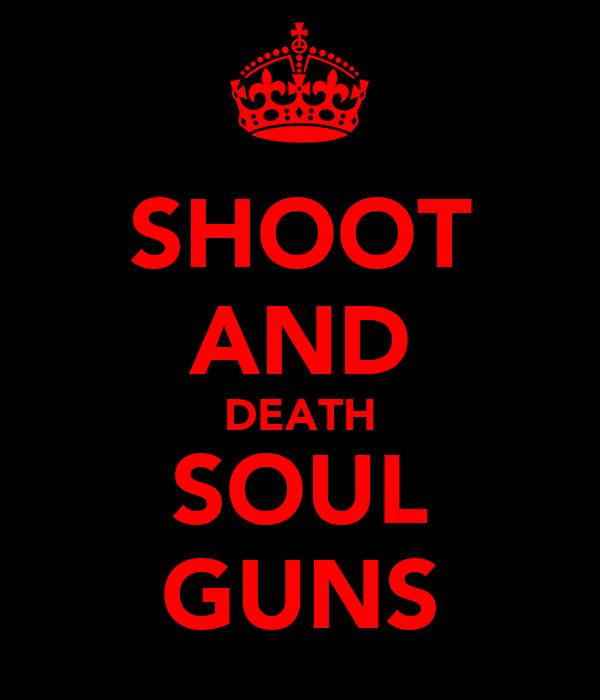SHOOT AND DEATH SOUL GUNS