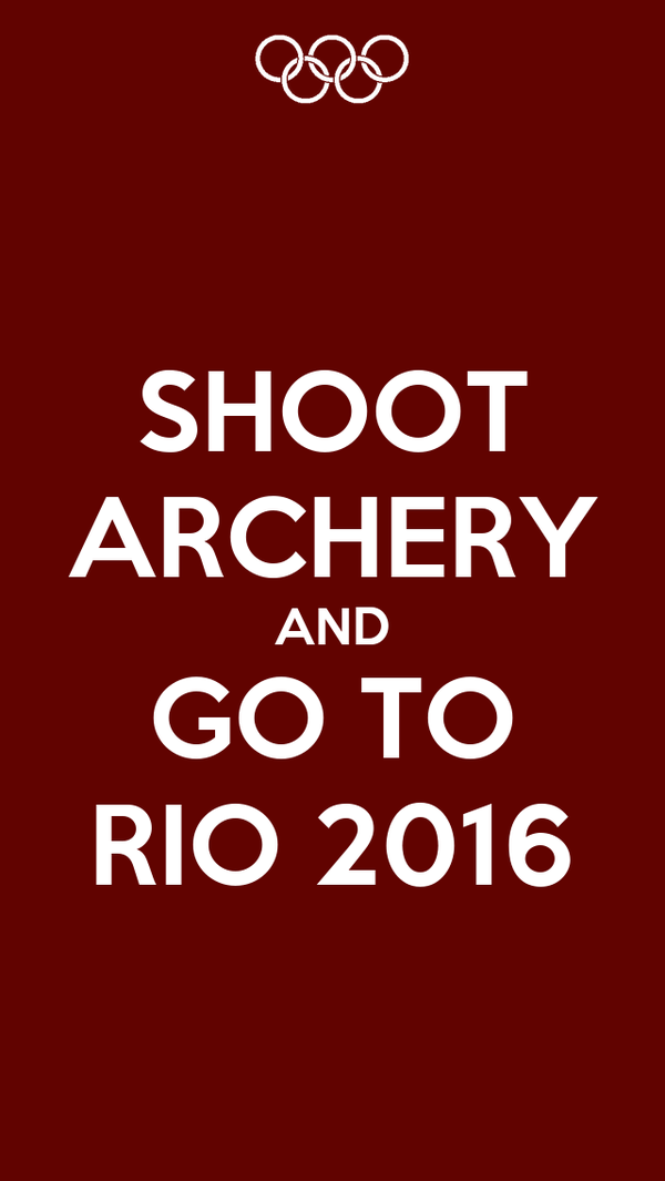 SHOOT ARCHERY AND GO TO RIO 2016