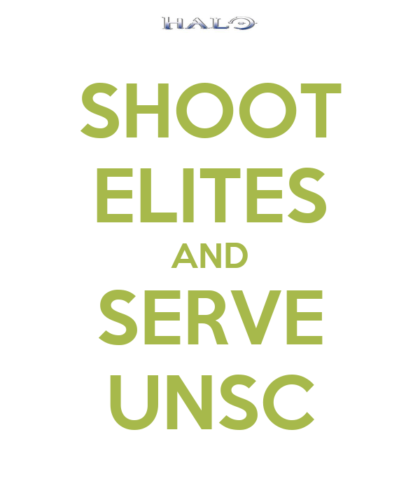 SHOOT ELITES AND SERVE UNSC