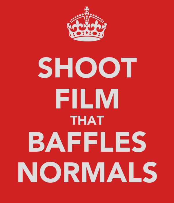 SHOOT FILM THAT BAFFLES NORMALS