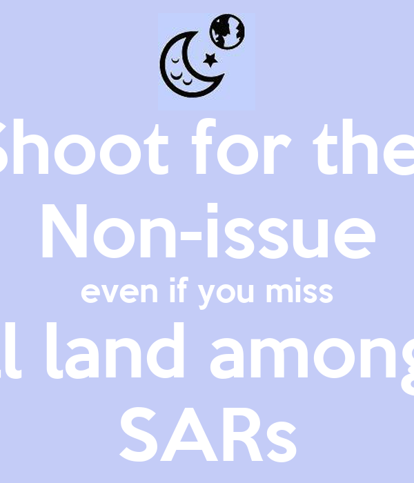 Shoot for the  Non-issue even if you miss you'll land among the SARs