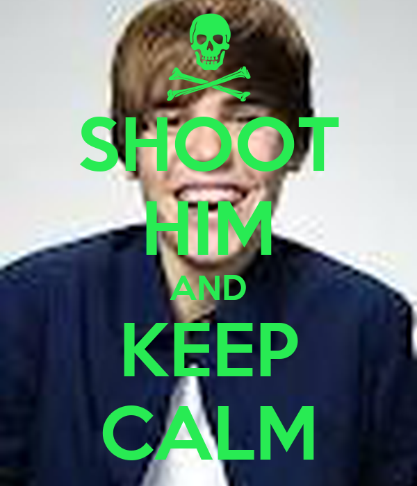 SHOOT HIM AND KEEP CALM