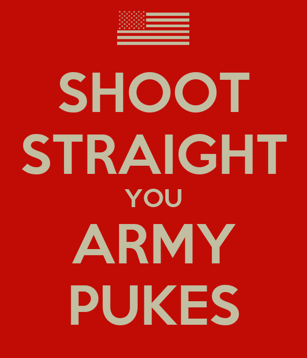 SHOOT STRAIGHT YOU ARMY PUKES