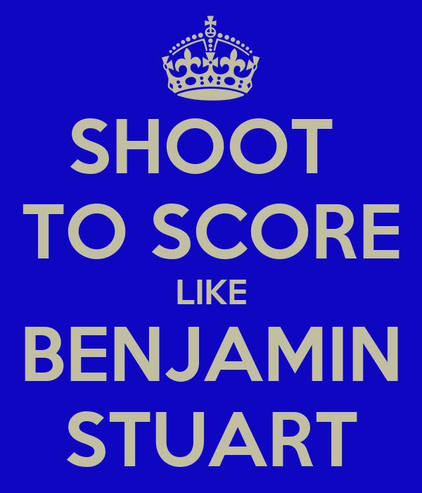 SHOOT  TO SCORE LIKE BENJAMIN STUART