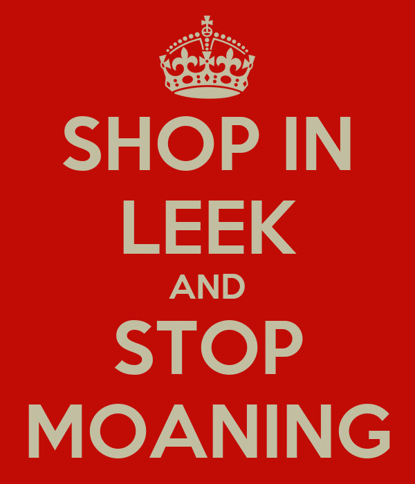 SHOP IN LEEK AND STOP MOANING