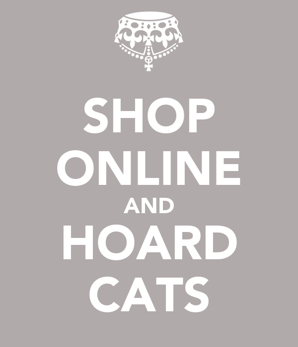 SHOP ONLINE AND HOARD CATS