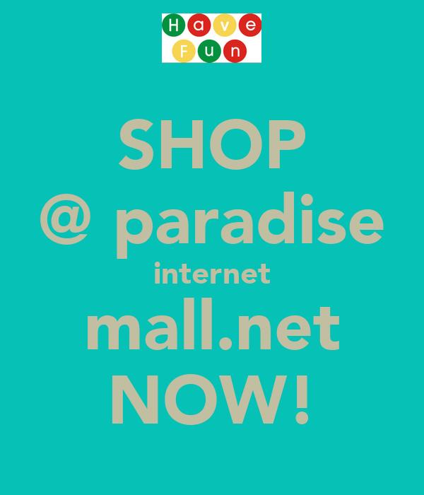 SHOP @ paradise internet mall.net NOW!