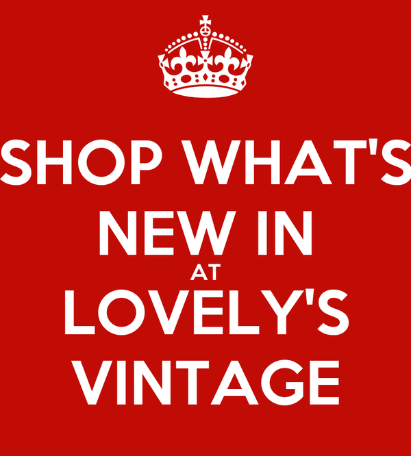 SHOP WHAT'S NEW IN AT LOVELY'S VINTAGE