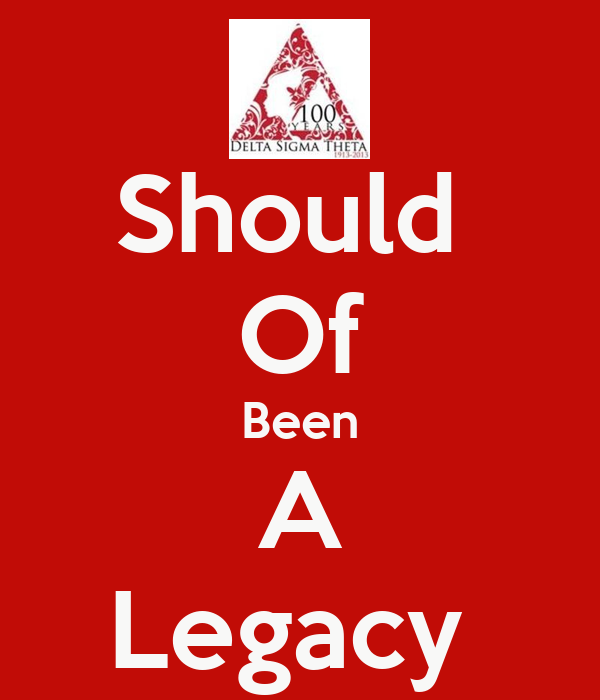 Should  Of Been A Legacy