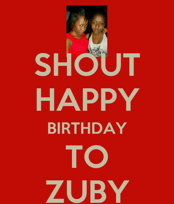 SHOUT HAPPY BIRTHDAY TO ZUBY