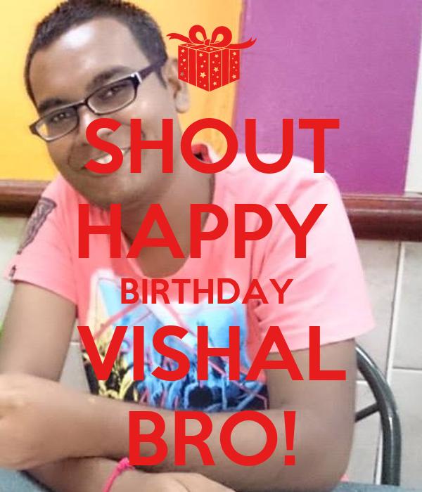 SHOUT HAPPY  BIRTHDAY  VISHAL BRO!
