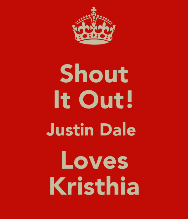 Shout It Out! Justin Dale  Loves Kristhia