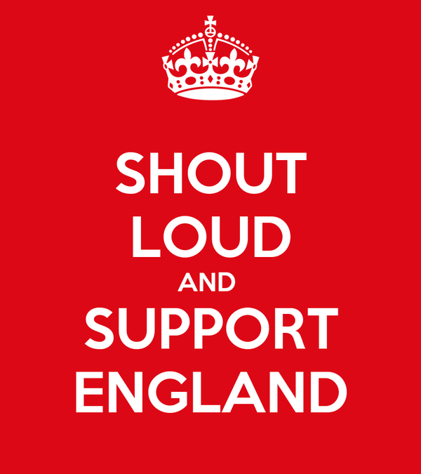 SHOUT LOUD AND  SUPPORT ENGLAND