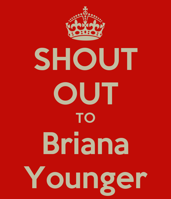 SHOUT OUT TO Briana Younger