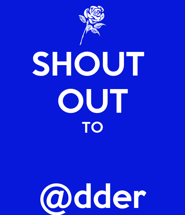 SHOUT  OUT TO  @dder
