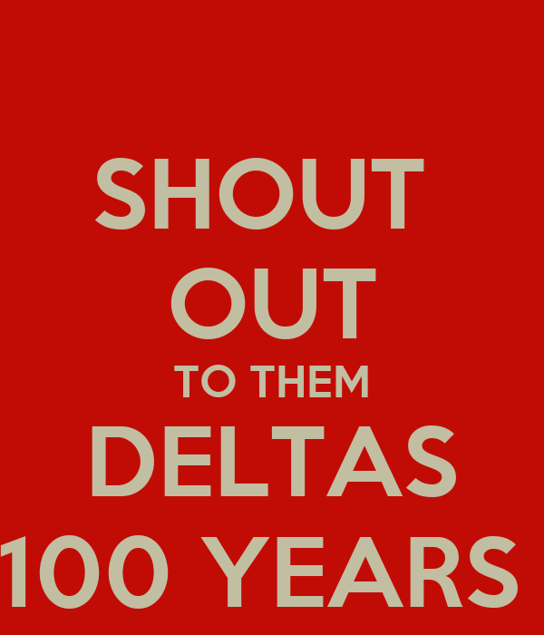 SHOUT  OUT TO THEM DELTAS 100 YEARS