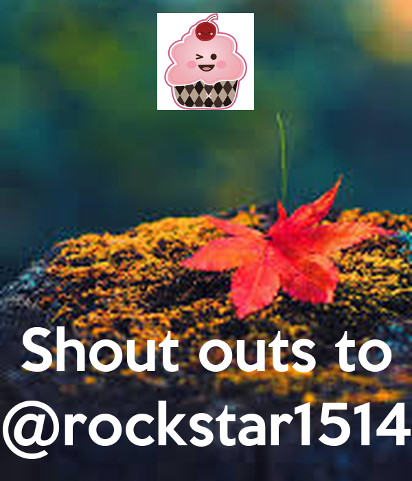 Shout outs to @rockstar1514