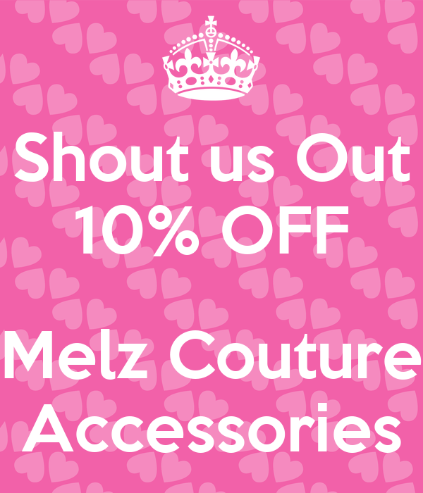 Shout us Out 10% OFF  Melz Couture Accessories