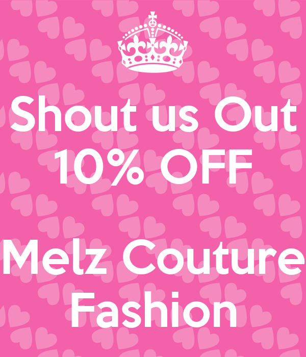 Shout us Out 10% OFF  Melz Couture Fashion