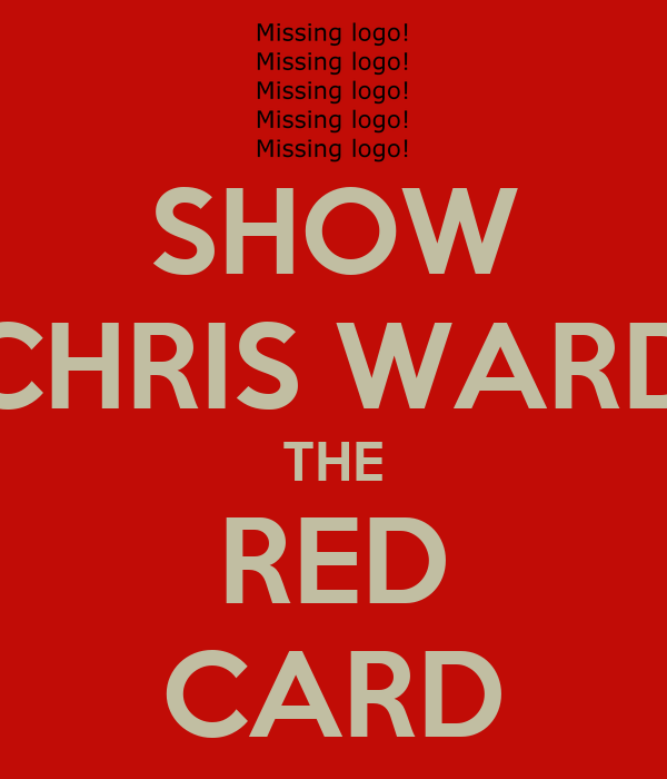 SHOW CHRIS WARD THE RED CARD